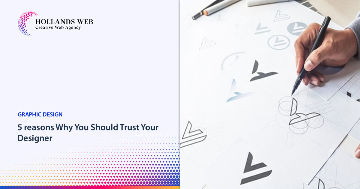 5 reasons Why You Should Trust Your Designer
